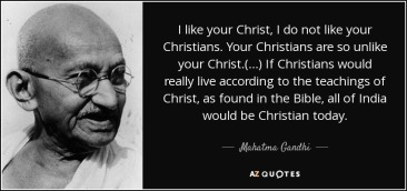 quote-i-like-your-christ-i-do-not-like-your-christians-your-christians-are-so-unlike-your-mahatma-gandhi-84-46-84